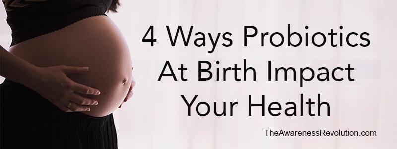 4 Ways Probiotics at Birth Impact Health