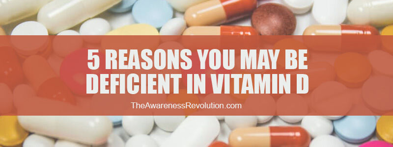 5 Reasons You May Be Deficient in Vitamin D