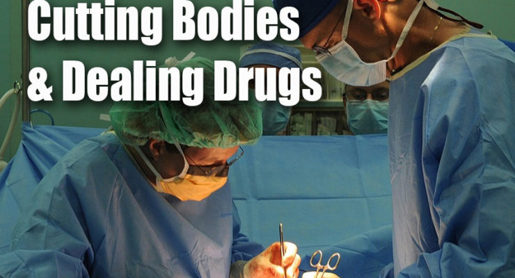 Your Doctor Is A Salesman Cutting Bodies Dealing Drugs