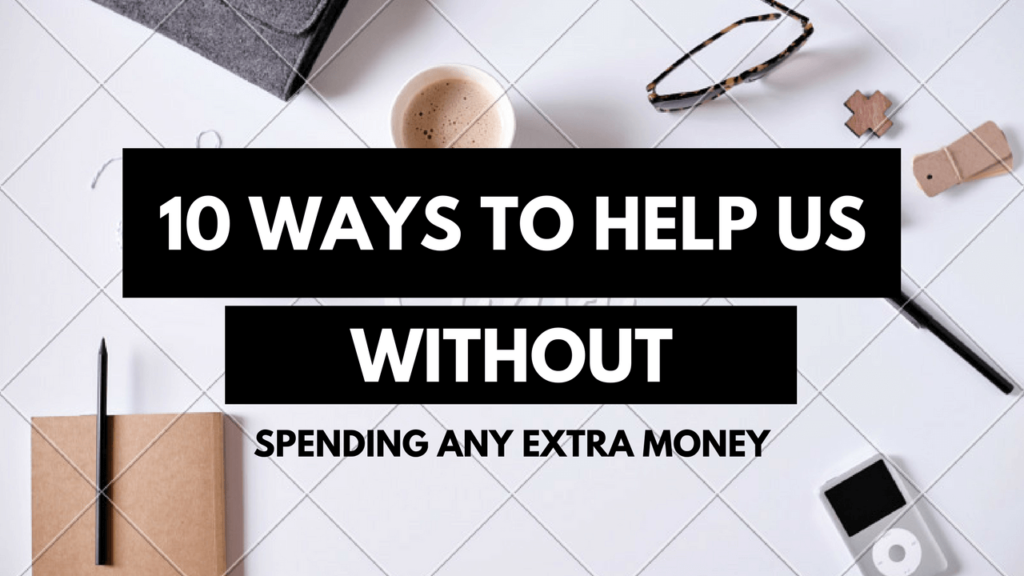 10 Ways To Help Us Without Spending Any Money