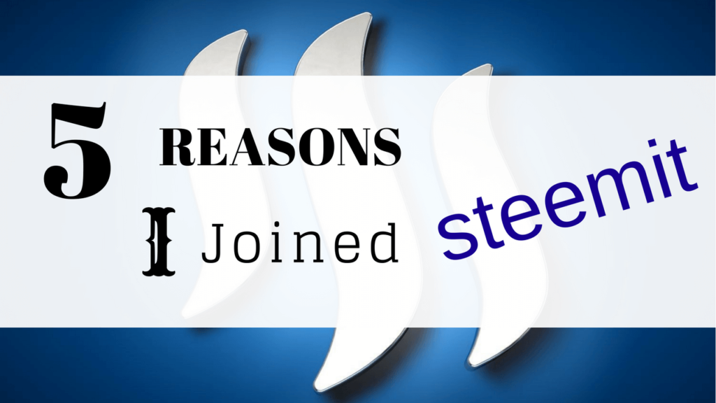 5 Reasons I Joined Steemit
