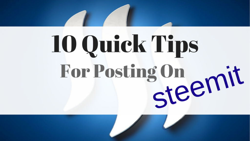 10 Quick Tips For Posting On Steemit Like A Pro